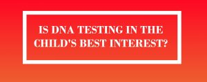 is dna testing in the childs best interest
