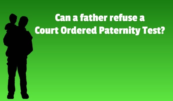 can a father refuse court order paternity test